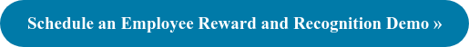 Schedule an Employee Reward and Recognition Demo »