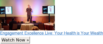 Engagement Excellence Live: Your Health is Your Wealth Watch Now »