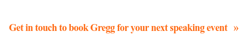 Get in touch to book Gregg for your next speaking event   »