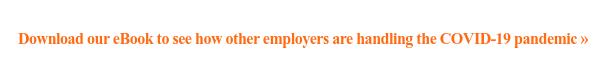 Descargue nuestro eBook para ver cómo otros empleadores están manejando la pandemia de COVID-19 »
