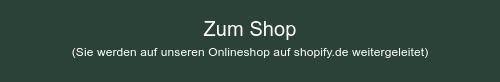 Zum Shop (Sie werden auf unseren Onlineshop auf shopify.de weitergeleitet)