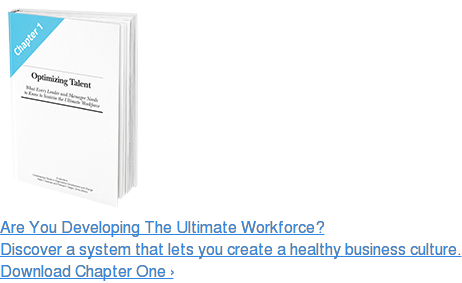 Are You Developing The Ultimate Workforce? Discover a system that lets you create a healthy business culture. Download Chapter One ›