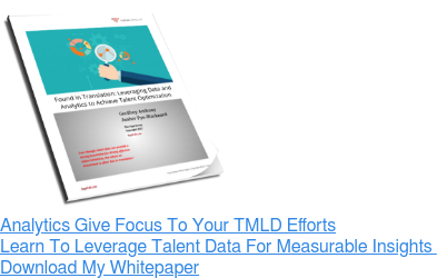 Analytics Give Focus To Your TMLD Efforts Learn To Leverage Talent Data For Measurable Insights  Download My Whitepaper