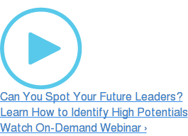 Can You Spot Your Future Leaders? Learn How to Identify High Potentials Watch On-Demand Webinar ›