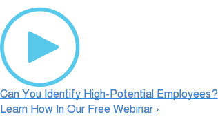Can You Identify High-Potential Employees? Learn How In Our Free Webinar ›