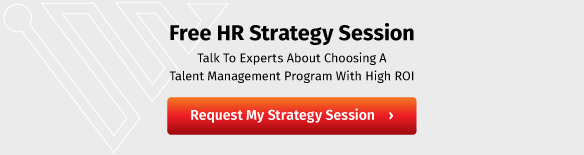 Free HR Strategy Session: Talk to experts abotu choosing a talent management program with high ROI. Request My Strategy Session