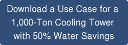 Download a Use Case for a  1,000-Ton Cooling Tower  with 50% Water Savings