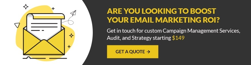If email marketing ROI is your pain point, get in touch for custom Campaign Management Services audit. Just starting at $149