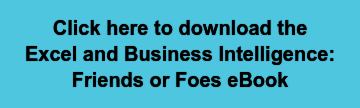 Click here to download the Excel and Business Intelligence: Friends or Foes eBook
