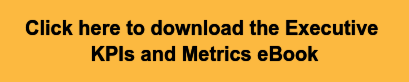 Click here to download the Executive  KPIs and Metrics eBook