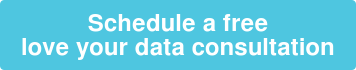Schedule a free  love your data consultation