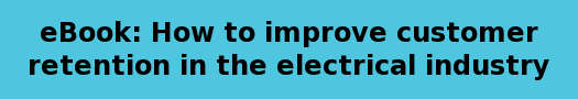 eBook: How to improve customer retention in the electrical industry