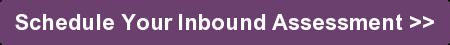 Schedule Your Inbound Assessment >>