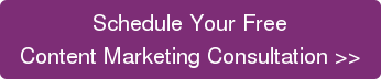 Schedule Your Free Content Marketing Consultation >>