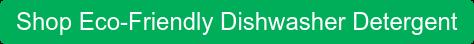 Shop Eco-Friendly Dishwasher Detergent