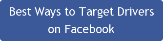 Best Ways to Target Drivers on Facebook
