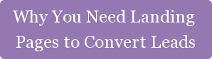 Why You Need Landing  Pages to Convert Leads
