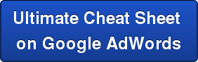 Ultimate Cheat Sheet  on Google AdWords