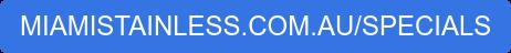MIAMISTAINLESS.COM.AU/SPECIALS