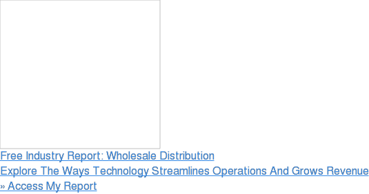 Free Industry Report: Wholesale Distribution  Explore The Ways Technology Streamlines Operations And Grows Revenue  » Access My Report