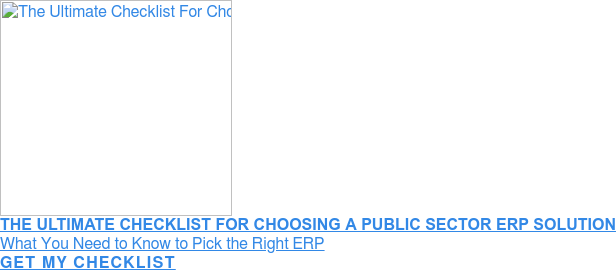 The Ultimate Checklist For Choosing A Public Sector ERP Solution  Find Out What Criteria You Should Use To Pick The Right ERP  » Get My Checklist