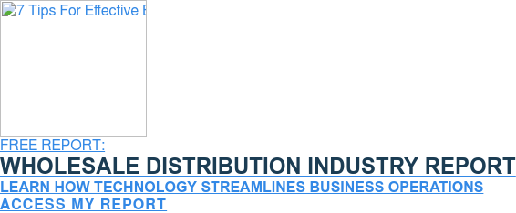 FREE REPORT:  Wholesale Distribution Industry Report  Learn How Technology Streamlines Business Operations  Access My Report