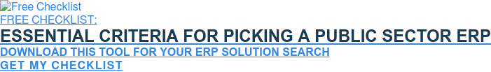 FREE CHECKLIST:  Essential Criteria For Picking A Public Sector ERP  Download This Tool For Your ERP Solution Search  Get My Checklist