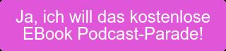 Ja, ich will das kostenlose EBook Podcast-Parade!