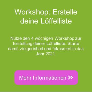 4-wöchiger Workshop zur Erstellung deiner Löffelliste. Jetzt mehr Informationen >