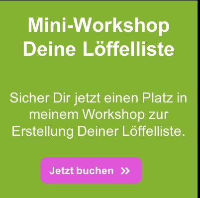 """Gemeinsam zu Deiner Löffelliste. Reserviere Dir jetzt unverbindlich einen Platz in meinem Mini-Workshop """"Löffelliste""""."""