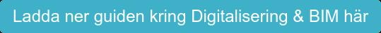 Ladda ner guiden kring Digitalisering & BIM här