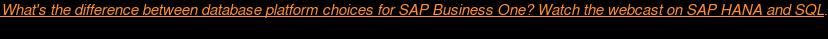 What's the difference between database platform choices for SAP Business One?  Watch the webcast on SAP HANA and SQL  <https://event.on24.com/eventRegistration/EventLobbyServlet?target=reg20.jsp&referrer=&eventid=1500972&sessionid=1&key=1C3F994D5225669995BA264C023FAD77&regTag=&sourcepage=register> .