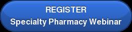 REGISTER Specialty Pharmacy Webinar