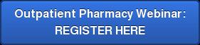 Outpatient Pharmacy Webinar: REGISTER HERE