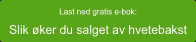 Last ned gratis e-bok: Slik øker du salget av hvetebakst