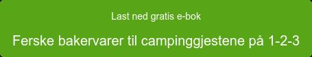 Last ned gratis e-bok Ferske bakervarer til campinggjestene på 1-2-3