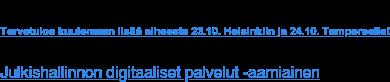 Tervetuloa kuulemaan lisää aiheesta 23.10. Helsinkiin ja 24.10. Tampereelle!  Julkishallinnon digitaaliset palvelut -aamiainen