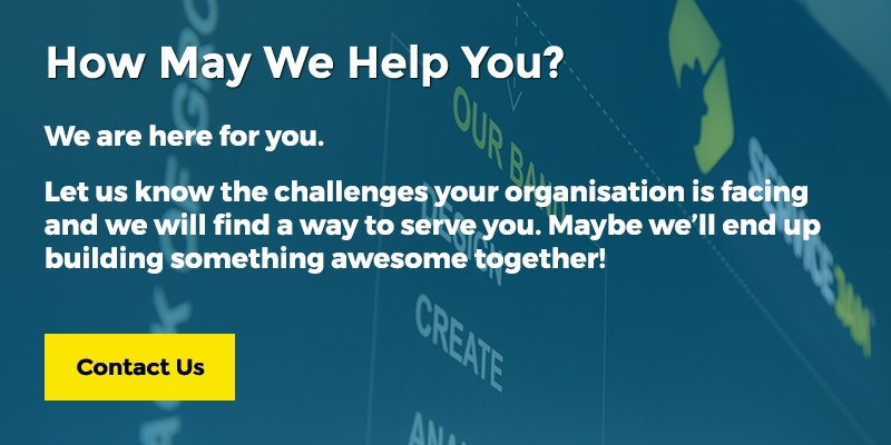 How May We Help You? We are here for you. Let us know the challenges your organisation is facing and we will find a way to serve you. Maybe we'll end up building something awesome together!