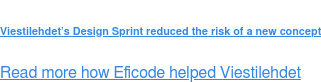Viestilehdet's Design Sprint reduced the risk of a new concept  Read more how Eficode helped Viestilehdet