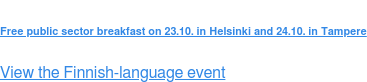 Free public sector breakfast on 23.10. in Helsinki and 24.10. in Tampere  View the Finnish-language event