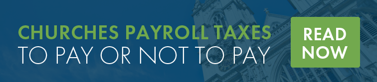 Churches Payroll Taxes. To Pay or Not To Pay?