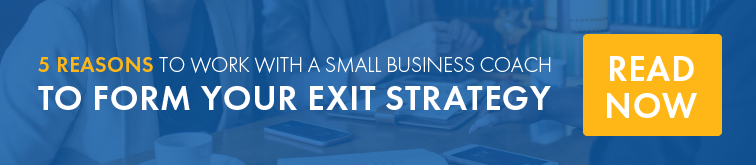 5 Reasons to Work With a Small Business Coach to Form Your Exit Strategy
