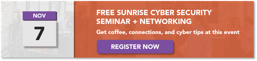 Register for this free sunrise cyber security seminar + networking event on November 7!
