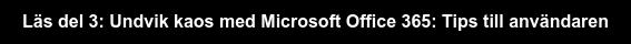 Läs del 3: Undvik kaos med Microsoft Office 365: Tips till användaren