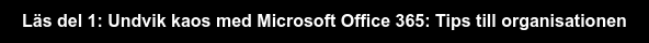 Läs del 1: Undvik kaos med Microsoft Office 365: Tips till organisationen