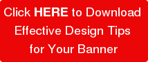 Click HERE to Download Effective Design Tips for Your Banner