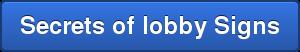 Secrets of lobby Signs