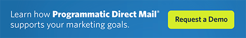 Learn how Programmatic Direct Mail supports your marketing goals