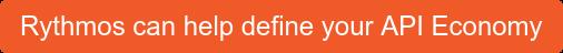 Rythmos can help define your API Economy