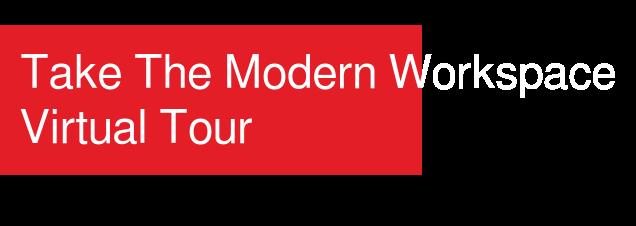 Take The Modern Workspace Virtual Tour